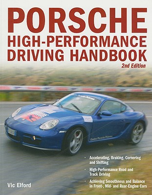 Porsche High-Performance Driving Handbook By Elford, Vic
